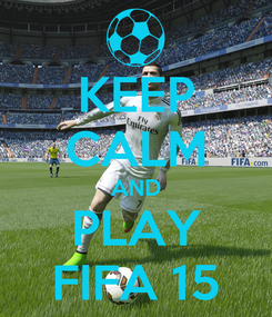 Poster: KEEP CALM AND PLAY FIFA 15
