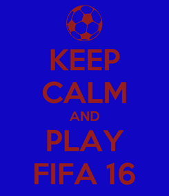 Poster: KEEP CALM AND PLAY FIFA 16