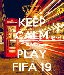 Poster: KEEP CALM AND PLAY FIFA 19