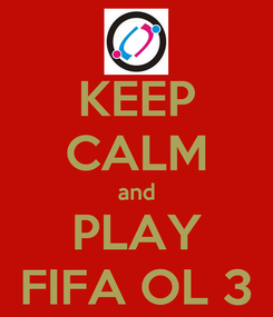 Poster: KEEP CALM and PLAY FIFA OL 3
