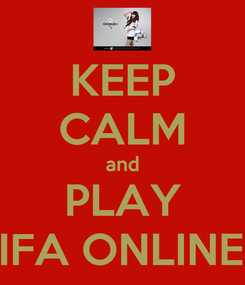 Poster: KEEP CALM and PLAY FIFA ONLINE3