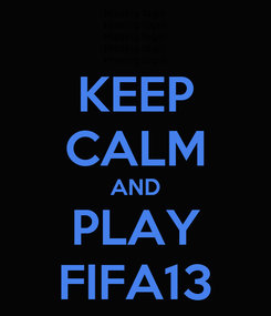 Poster: KEEP CALM AND PLAY FIFA13