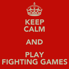Poster: KEEP CALM AND PLAY FIGHTING GAMES