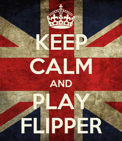 Poster: KEEP CALM AND PLAY FLIPPER