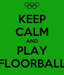 Poster: KEEP CALM AND PLAY FLOORBALL