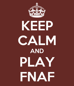 Poster: KEEP CALM AND PLAY FNAF