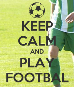Poster: KEEP CALM AND PLAY FOOTBAL