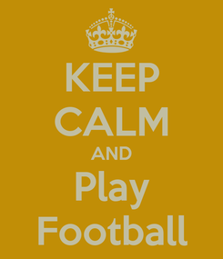 Poster: KEEP CALM AND Play Football