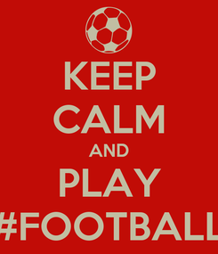 Poster: KEEP CALM AND PLAY #FOOTBALL