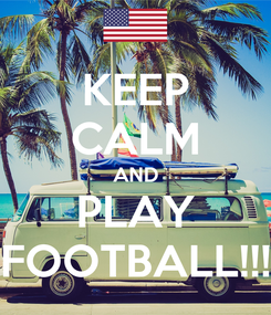 Poster: KEEP CALM AND PLAY FOOTBALL!!!