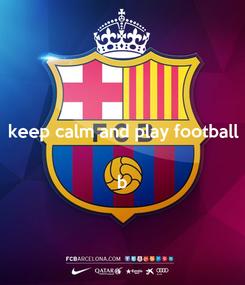 Poster: keep calm and play football   b