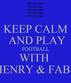 Poster: KEEP CALM  AND PLAY FOOTBALL WITH  HENRY & FABS
