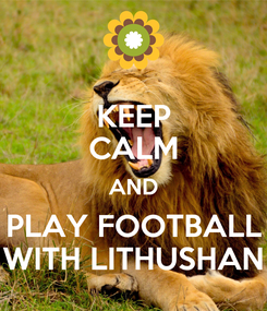 Poster: KEEP CALM AND PLAY FOOTBALL WITH LITHUSHAN