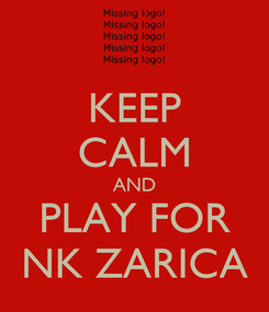 Poster: KEEP CALM AND PLAY FOR NK ZARICA