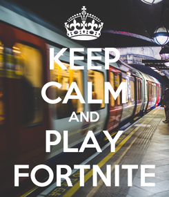 Poster: KEEP CALM AND PLAY FORTNITE