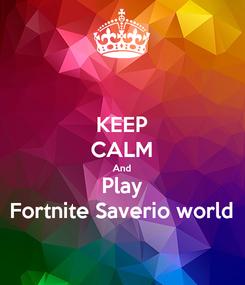 Poster: KEEP CALM And Play Fortnite Saverio world