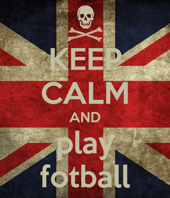 Poster: KEEP CALM AND play fotball