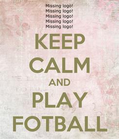 Poster: KEEP CALM AND PLAY FOTBALL