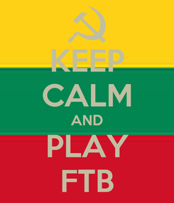 Poster: KEEP CALM AND PLAY FTB