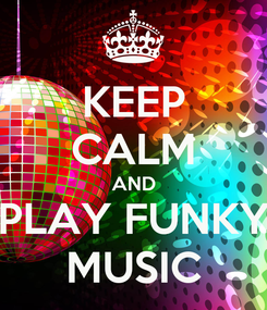 Poster: KEEP CALM AND PLAY FUNKY MUSIC