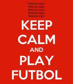 Poster: KEEP CALM AND PLAY FUTBOL