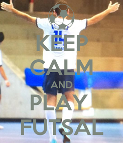 Poster: KEEP CALM AND PLAY  FUTSAL