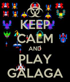 Poster: KEEP CALM AND PLAY GALAGA
