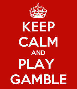Poster: KEEP CALM AND PLAY  GAMBLE