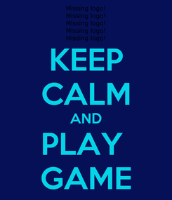 Poster: KEEP CALM AND PLAY  GAME