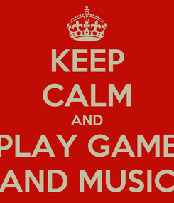 Poster: KEEP CALM AND PLAY GAME AND MUSIC