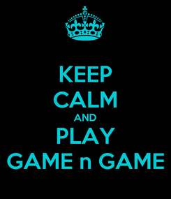 Poster: KEEP CALM AND PLAY GAME n GAME