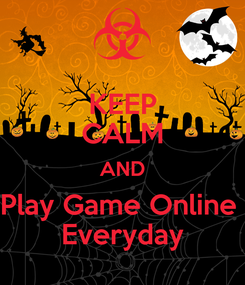 Poster: KEEP CALM AND Play Game Online  Everyday