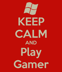 Poster: KEEP CALM AND Play Gamer