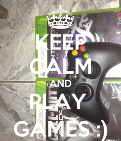 Poster: KEEP CALM AND PLAY  GAMES :)