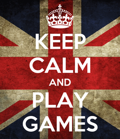 Poster: KEEP CALM AND PLAY GAMES