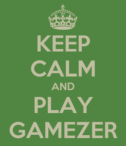 Poster: KEEP CALM AND PLAY GAMEZER