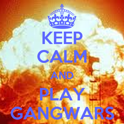 Poster: KEEP CALM AND PLAY GANGWARS