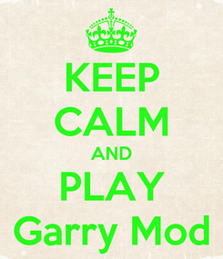 Poster: KEEP CALM AND PLAY Garry Mod