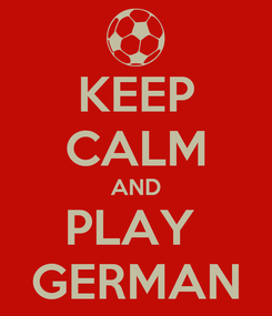 Poster: KEEP CALM AND PLAY  GERMAN