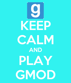 Poster: KEEP CALM AND PLAY GMOD