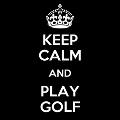 Poster: KEEP CALM AND PLAY GOLF
