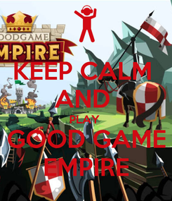 Poster: KEEP CALM  AND  PLAY  GOOD GAME EMPIRE