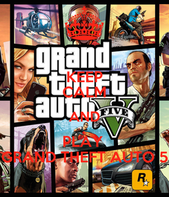 Poster: KEEP CALM AND PLAY  GRAND THEFT AUTO 5