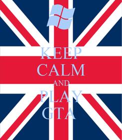 Poster: KEEP CALM AND PLAY GTA
