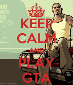 Poster: KEEP CALM AND PLAY GTA