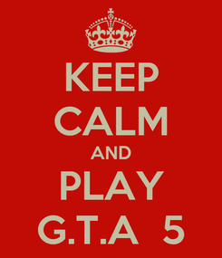 Poster: KEEP CALM AND PLAY G.T.A  5
