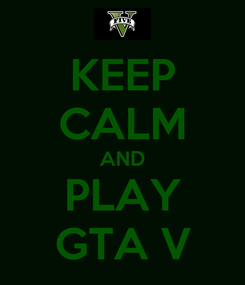 Poster: KEEP CALM AND PLAY GTA V