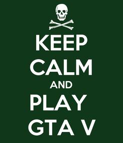 Poster: KEEP CALM AND PLAY  GTA V