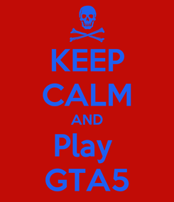 Poster: KEEP CALM AND Play  GTA5