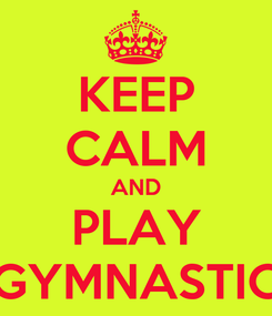 Poster: KEEP CALM AND PLAY GYMNASTIC